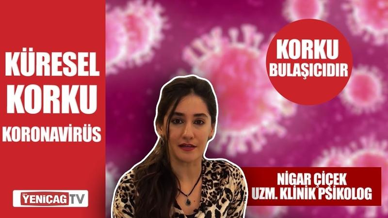 Uzm Klinik Psikolog Nigar Çiçek Koronavirüs kaygısıyla nasıl başa çıkacağız