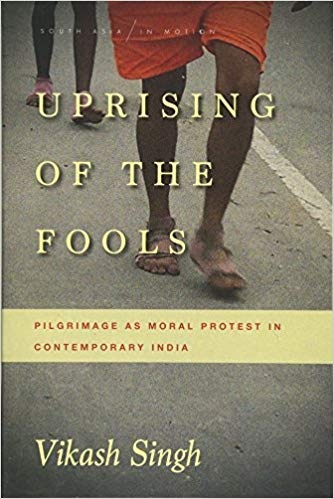 Uprising of the Fools Pilgrimage as Moral Protest in Contemporary India