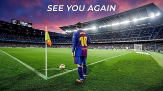 """THANK YOU, LIONEL MESSI - """"See You Again!"""" (2003-2021)"""
