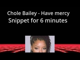 Chloe Bailey - Have mercy snippet for 6 minutes