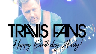 Travis Fans - Happy Birthday Andy! (2021)