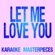 Karaoke Masterpieces - Let Me Love You (Originally Performed by DJ Snake & Justin Bieber) [Instrumental Karaoke Version]
