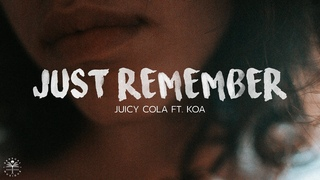 Juicy Cola ft. Koa - Just Remember (Lyrics)