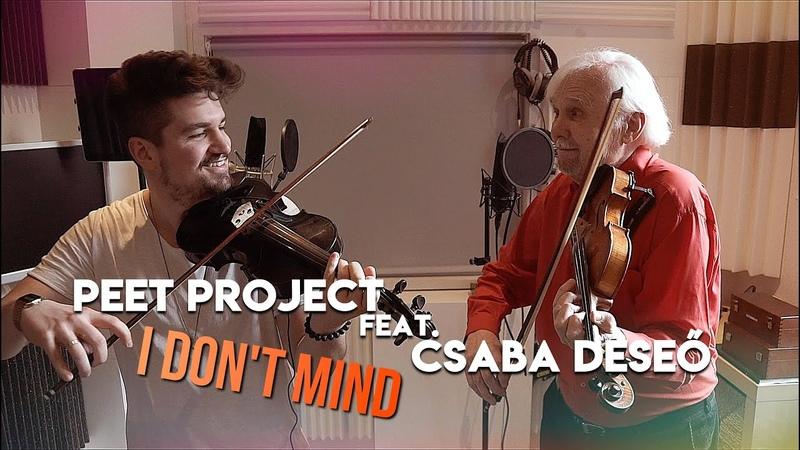 Peet Project feat Csaba Deseő I Don't Mind OFFICIAL MUSIC VIDEO