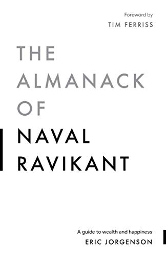The Almanack of Naval Ravikant A Guide to Wealth and Happiness by Eric Jorgenson