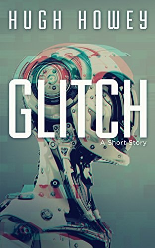 Glitch A Short Story - Hugh Howey