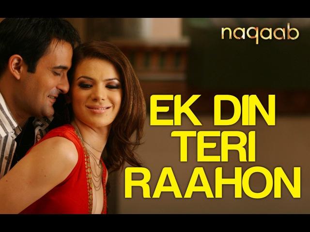 Ek Din Teri Raahon Mein Video Song Naqaab Akshaye Khanna Urvashi Sharma Javed Ali Pritam