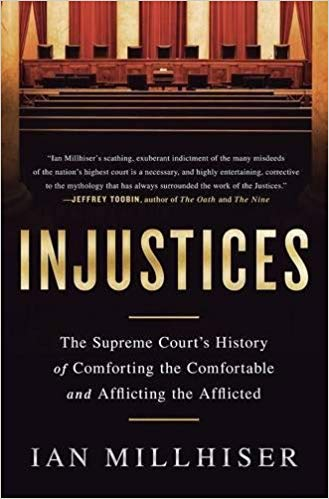 Injustices: The Supreme Court's History of Comforting the Comfortable and Afflicting the Afflicted Paperback