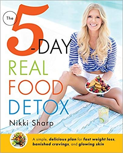 The 5-Day Real Food Detox A simple- delicious plan for fast weight loss- banished cravings- and glowing skin
