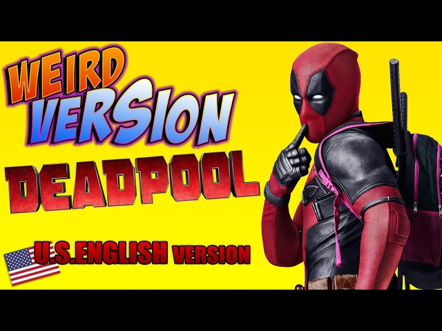 DEADPOOL Weird Version U S English Version YTP TRY NOT TO LAUGH OR GRIN by Aldo Jones