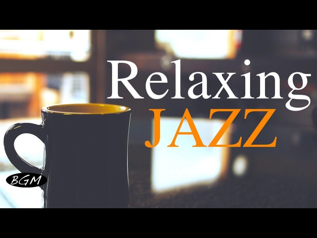 Relaxing Jazz Music Background Chill Out Music Music For Relax Study Work