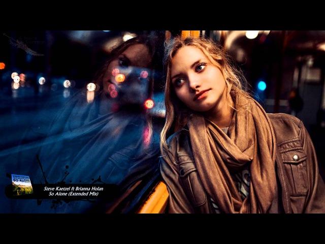 Steve Kaetzel ft Brianna Holan So Alone Extended Mix