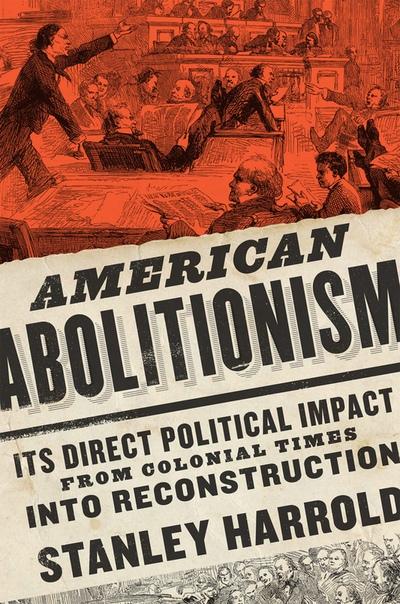 American Abolitionism  Its Dire - Stanley Harrold