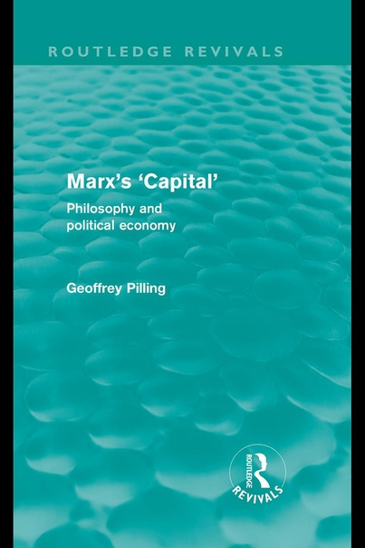 Marx's 'Capital' Philosophy and Political Economy (Routledge Revivals) by Geoffrey Pilling