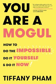 You Are a Mogul How to Do the Impossible, Do It Yourself, and Do It Now
