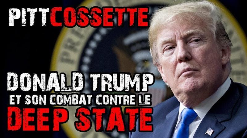 PITT-COSSETTE - TRUMP vs LE DEEP STATE