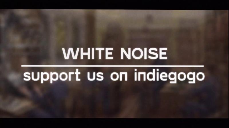 White Noise Indiegogo Campaign
