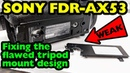 Fixing the Sony FDR AX53 Tripod Mount Flaw