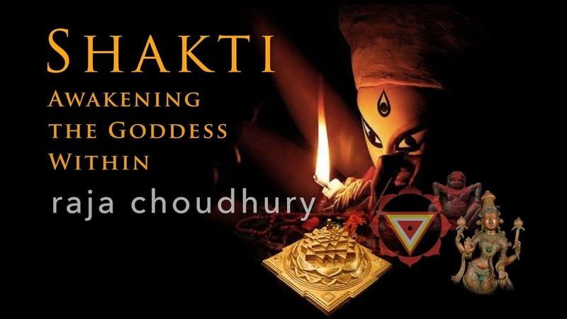 Shakti The Power Within with Raja Choudhury