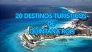 ►20 Destinos Turisticos de QUINTANA ROO