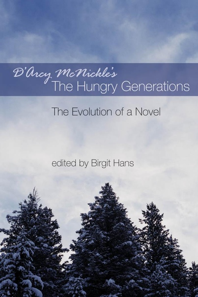 D'Arcy McNickle's the Hungry Generations The Evolution of a Novel by Birgit Hans