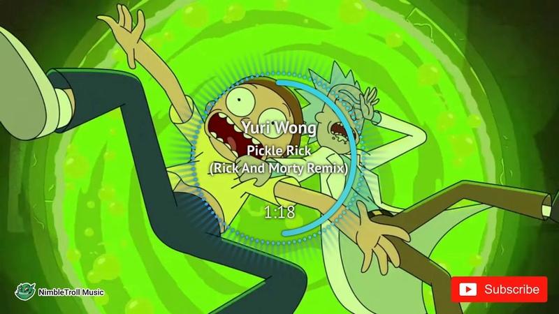 ► Yuri Wong Pickle Rick Rick And Morty Remix Electro