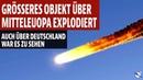 Grösseres Objekt über Mitteleuropa explodiert Auch in Deutschland war es zu sehen