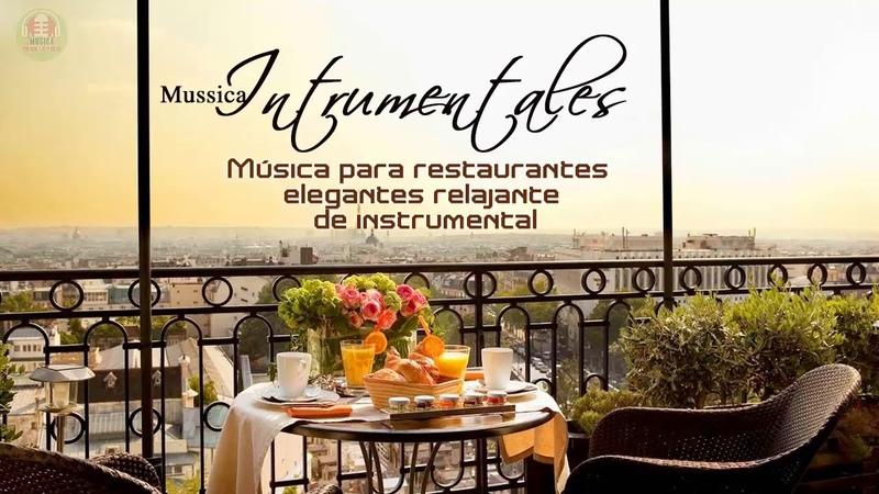 INSTRUMENTALES DEL RECUERDO LO MEJOR Musica para restaurantes lujosos