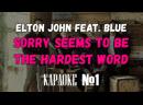 Elton John Feat. Blue - Sorry Seems To Be The Hardest Word (KARAOKE)