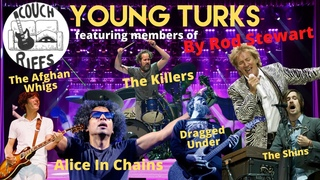 YOUNG TURKS by ROD STEWART mbrs of The Killers/Alice In Chains/The Shins/Afghan Whigs/Dragged Under