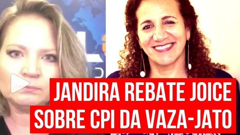 ÉPICO JANDIRA REBATE JOICE SOBRE CPI DA VAZA-JATO!