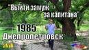 Выйти замуж за капитана через 35 лет / Днепропетровск 1985 г