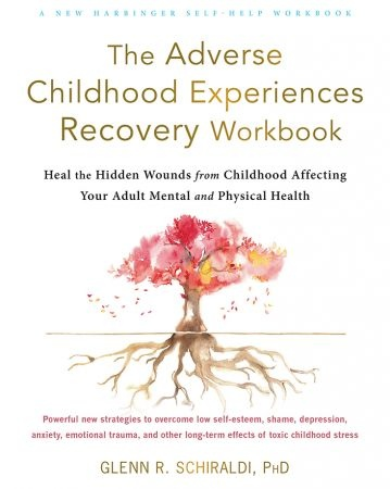 The Adverse Childhood Experiences Recovery Workbook - Glenn R. Schiraldi