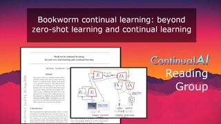 ContinualAI RG: Bookworm Continual Learning: Beyond Zero-Shot Learning and Continual Learning