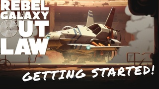 Rebel Galaxy Outlaw - Getting Started!