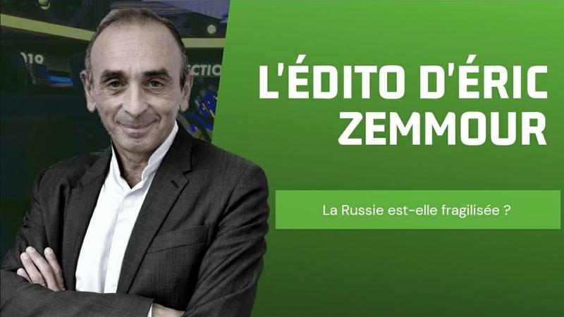 L'édito d'Eric Zemmour La Russie est elle en difficulté