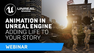 Animation in Unreal Engine: Adding Life to Your Story   Webinar