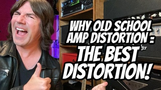 WHY OLD SCHOOL AMP DISTORTION = THE BEST DISTORTION!